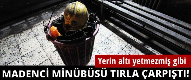 Maden işçilerini taşıyan minübüs tırla çarpıştı