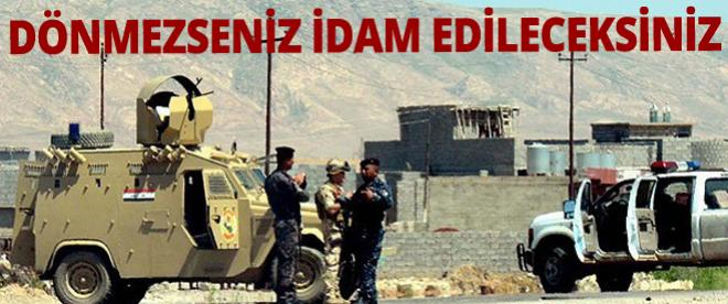 Maliki: Dönmezseniz idam edileceksiniz