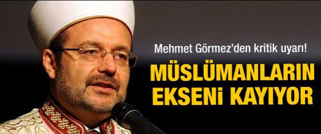 Mehmet Görmez: Müslümanların ekseni kayıyor
