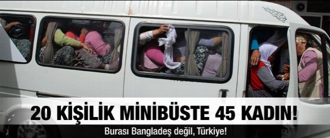 20 kişilik minibüste 45 kadın!