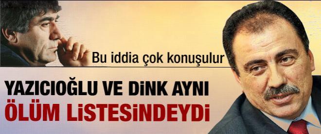 """""""Yazıcıoğlu ve Dink aynı ölüm listedeydi"""""""