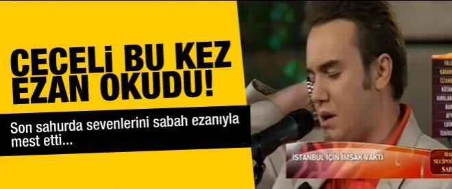 Mustafa Ceceli okuduğu ezanla mest etti