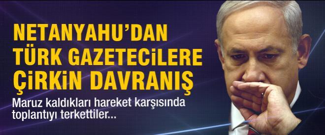 Netanyahu'dan Türk gazetecilere çirkin davranış