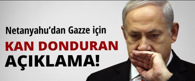 Netanyahu'dan kan donduran açıklama
