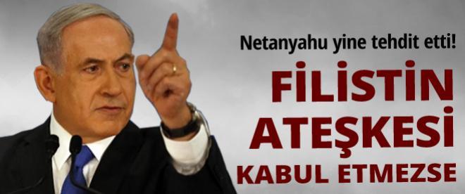 Netanyahu'dan ateşkes tehtidi