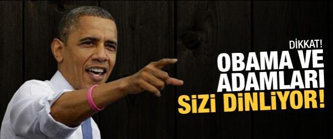 Dikkat! Obama ve adamları sizi takip ediyor!