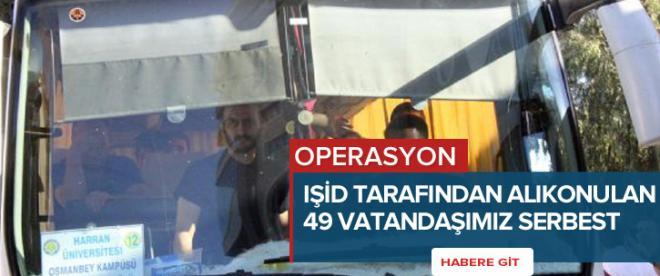 IŞİD tarafından alıkonulan 49 vatandaşımız serbest