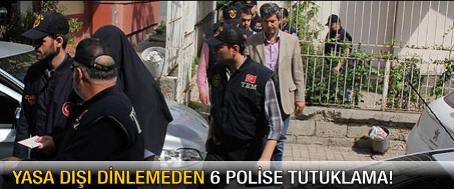 Yasa dışı dinlemeden 6 polise tutuklama