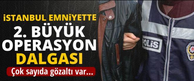 İstanbul'da ikinci büyük dalga operasyonu!