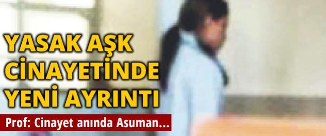 Prof. Dr. Ahmet G: Cinayet anında Asuman oradaydı