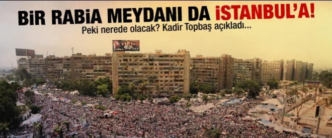 Bir Rabia Meydanı da İstanbul'a!