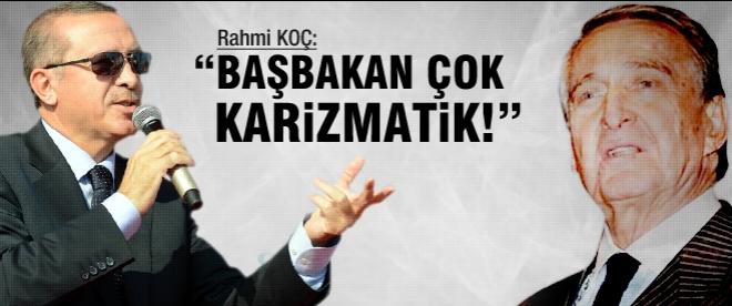 """Rahmi Koç: """"Başbakan çok karizmatik"""""""