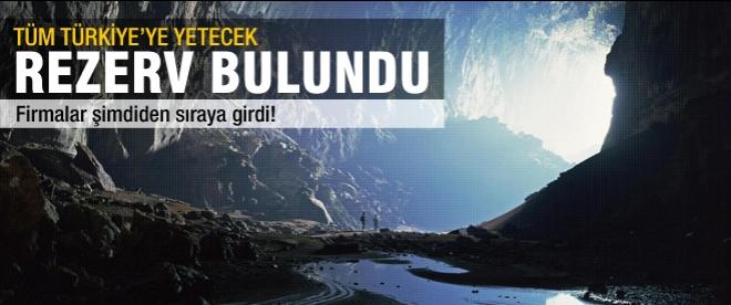 Tüm Türkiye'ye yetecek rezerv bulundu