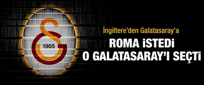 Roma'da istedi, o Galatasaray'ı seçti