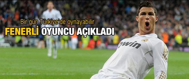 Ronaldo bir gün Türkiye'de oynayabilir