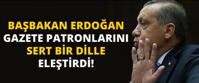 Başbakan Erdoğan gazete patronlarını eleştirdi!