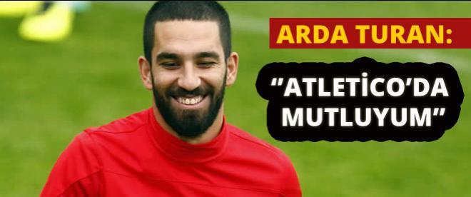 Arda Turan: ''Atletico'da mutluyum''