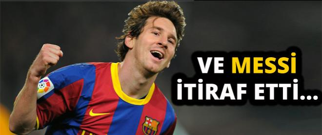 Ve Messi itiraf etti!