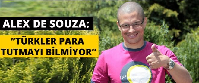 Alex De Souza: ''Paramın yüzde 80'ini biriktirdim''