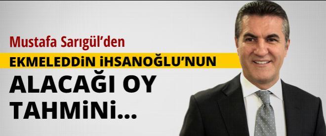 Mustafa Sarıgül'den İhsanoğlu'nun alacağı oy tahmini