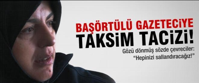 Başörtülü gazeteciye Taksim tacizi