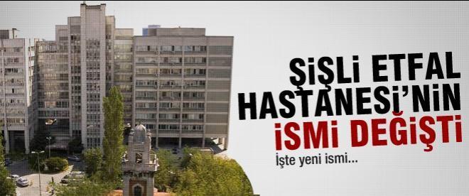 Şişli Etfal Hastanesi'nin ismi değişti