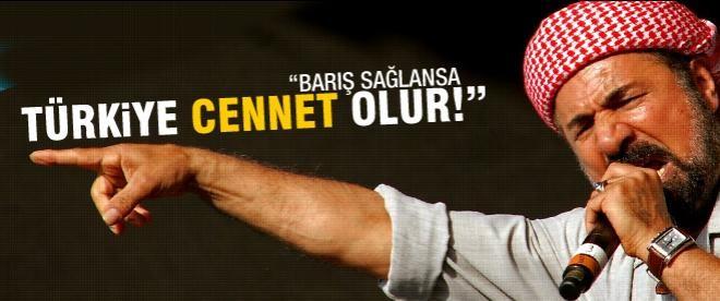'Barış sağlansa Türkiye cennet olur'