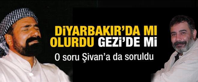 Şivan'a Ahmet Kaya soruldu!