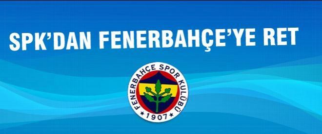 SPK, Fenerbahçe'nin başvurusunu reddetti