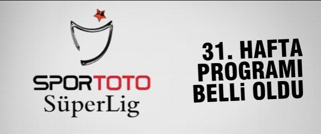 Spor Toto Süper Lig'in 31. hafta programı