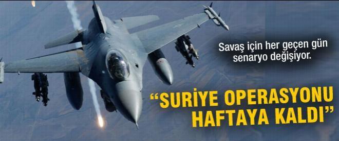 """""""Suriye operasyonu haftaya kaldı"""""""