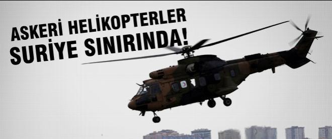 Askeri helikopterler Suriye sınırında