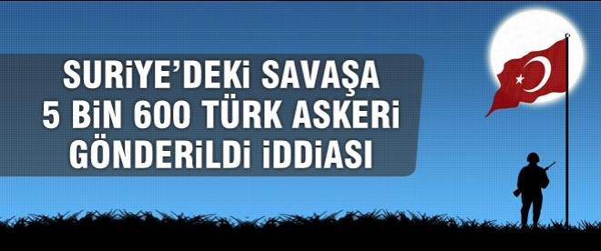 'Suriye'deki savaşa 5 bin 600 Türk gönderildi' iddiası
