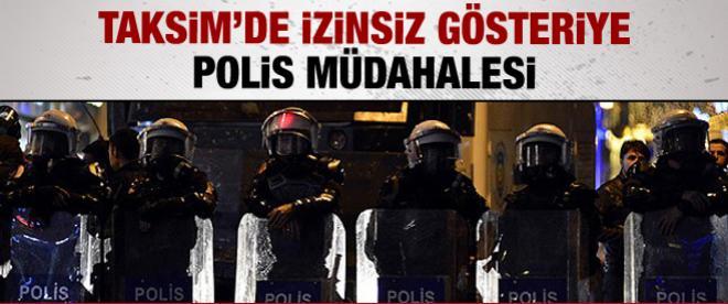 Taksim'de izinsiz gösteriye polis müdahalesi