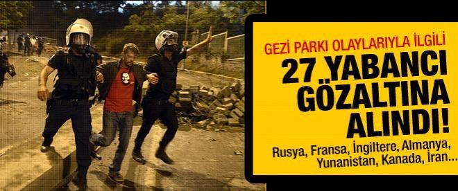 Gezi ile ilgili 27 yabancıya gözaltı