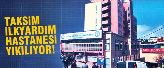Taksim İlkyardım Hastanesi yıkılıyor!
