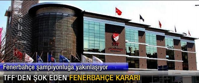 TFF'nin flaş Fenerbahçe kararı