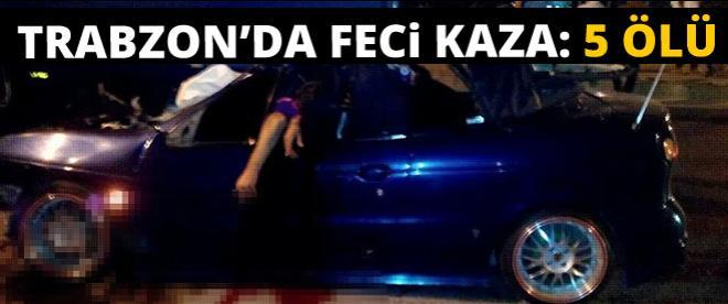 Trabzon'da feci kaza: 5 ölü, 1 yaralı