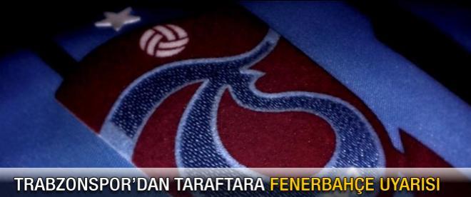 Trabzonspor'dan taraftara 'F.Bahçe' uyarısı