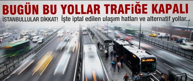 Bugün bu yollar trafiğe kapalı!