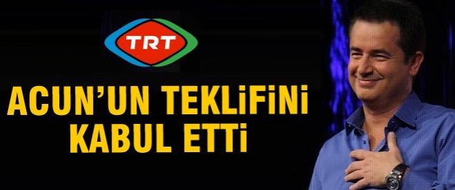TRT, Acun'un teklifini kabul etti