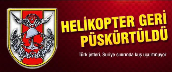TSK: Helikopter geri püskürtüldü