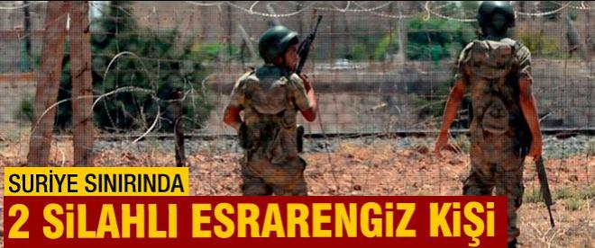 Türkiye-Suriye sınırında esrarengiz iki kişi