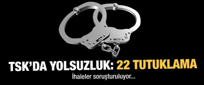 TSK'da yolsuzluk: 22 tutuklama