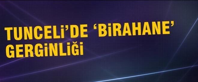 """Tunceli'de """"birahane"""" gerginliği"""
