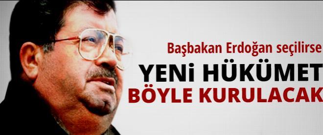 Başbakan Erdoğan seçilirse yeni hükümet böyle kurulacak
