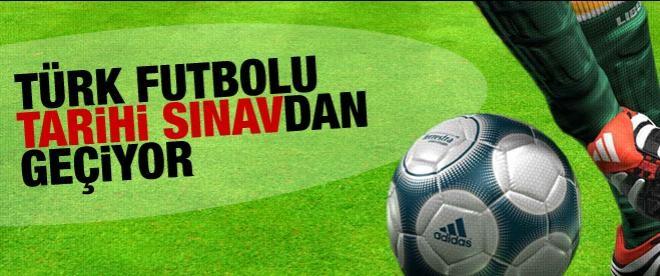 Türk futbolu tarihi sınavdan geçiyor
