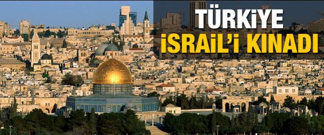 Türkiye İsrail'i kınadı!