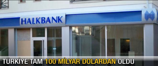 Türkiye tam 100 milyar $'dan oldu