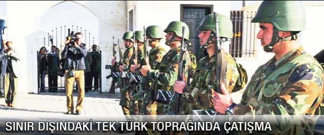 Yurt dışındaki tek Türk toprağında çatışma